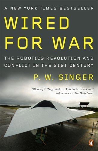 Wired for War: The Robotics Revolution and Conflict in...