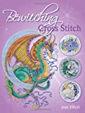 Bewitching Cross Stitch: Over 30 Fantasy-Inspired Designs Joan Elliott