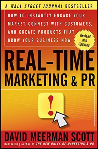 Real-Time Marketing & PR: How to Instantly Engage Your Market, Connect with Customers, and Create Products That Grow Your Business Now (Wiley Desktop Editions)