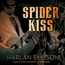 Spider Kiss (       UNABRIDGED) by Harlan Ellison Narrated by Stefan Rudnicki