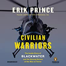 Civilian Warriors: The Inside Story of Blackwater and the Unsung Heroes of the War on Terror Audiobook by Erik Prince Narrated by Jeff Gurner
