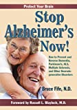 Stop Alzheimers Now!: How to Prevent & Reverse Dementia, Parkinsons, ALS, Multiple Sclerosis & Other Neurodegenerative Disorders