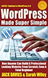 WordPress Made Super Simple - How Anyone Can Build A Professional Looking Website From Scratch: Even A Total Beginner: Wordpress 2014 For The Website Beginner (Super Simple Series)