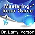 Mastering the Inner Game: 7 Keys to Personal, Professional & Athletic Peak Performance  by Larry Iverson Narrated by Larry Iverson