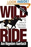 Wild Ride: The Rise and Tragic Fall of Calumet Farm Inc., America's Premier Racing Dynasty