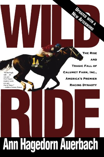 Wild Ride: The Rise and Tragic Fall of Calumet Farm Inc., America's Premier Racing Dynasty, Ann Hagedorn Auerbach