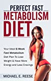 Perfect Fast Metabolism Diet: Your Ideal 6-Week Fast Metabolism Diet Plan to Lose Weight and Have More Energy and Less Cravings