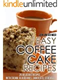 Easy Coffee Cake Recipes - 20 Delicious Recipes with Cream, Blueberries, Chocolate, Streusel (The joys of coffee Book 4)