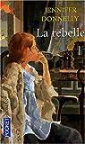 echange, troc Jennifer Donnelly - La rebelle