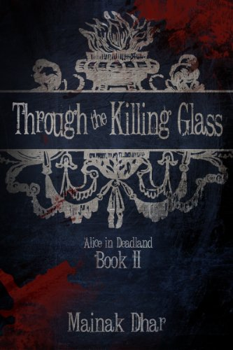 Kindle Nation Daily Bargain Book Alert! Mainak Dhar's Post-Apocalyptic Adventure THROUGH THE KILLING GLASS – The Explosive Sequel to Alice In Deadland – Now $2.99 or Free via Kindle Lending Library