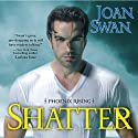 Shatter: Phoenix Rising (       UNABRIDGED) by Joan Swan Narrated by Erin Bennett