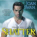 Shatter: Phoenix Rising | Joan Swan