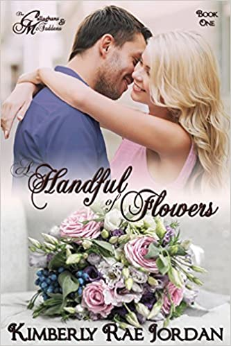 A Handful of Flowers: A Christian Romance (The Callaghans & McFaddens Book 1)