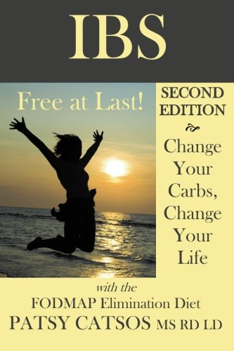 IBS - Free at Last! Second Edition: Change Your Carbs, Change Your Life with the FODMAP Elimination Diet