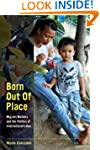 Born Out of Place: Migrant Mothers an...