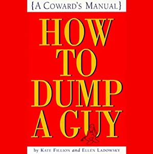 How to Dump a Guy: A Coward's Manual | [Kate Fillion, Ellen Ladowsky]