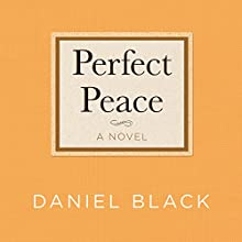 Perfect Peace: A Novel Audiobook by Daniel Black Narrated by Ron Butler