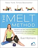 The Melt Method: A Breakthrough Self-Treatment System to Combat Chronic Pain, Erase Aging Signs, and Feel Fantastic in Just 10 Minutes a Day!
