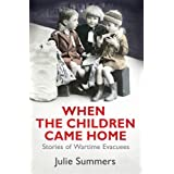 When the Children Came Home: Stories of Wartime Evacueesby Julie Summers