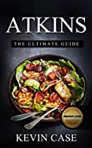 Atkins Diet: The Top 330+ Approved Recipes For Rapid Weight Loss With 1 Full Month Meal Plan (the Ultimate Beginners Guide©, Atkins Cook Book)