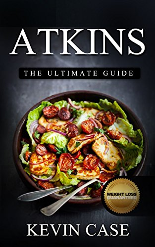 Atkins Diet: The Top 330+ Approved Recipes for Rapid Weight Loss with 1 FULL Month Meal Plan (The Ultimate Beginners Guide©, Atkins Cook Book) by Kevin Case