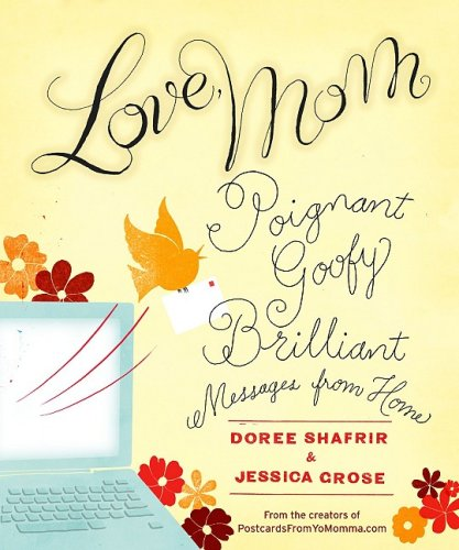 Love, Mom: Poignant, Goofy, Brilliant Messages from Home: Doree Shafrir, Jessica Grose: 9781401323424: Amazon.com: Books