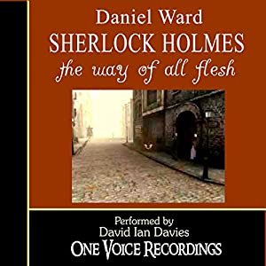 Sherlock Holmes: The Way of All Flesh Audiobook