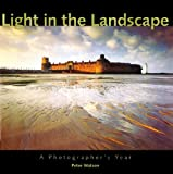 Light in the Landscape: A Photographer's Year [Paperback]
