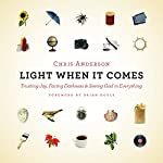 Light When It Comes: Trusting Joy, Facing Darkness, and Seeing God in Everything | Chris Anderson