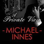 A Private View: An Inspector Appleby Mystery, Book 13 (       UNABRIDGED) by Michael Innes Narrated by Matt Addis