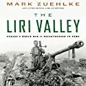 The Liri Valley: Canada's World War II Breakthrough to Rome (       UNABRIDGED) by Mark Zuehlke Narrated by William Dufris