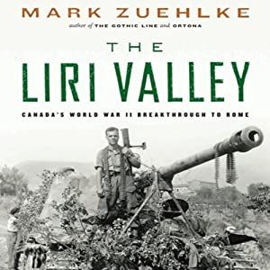 The Liri Valley: Canada's World War II Breakthrough to Rome | [Mark Zuehlke]