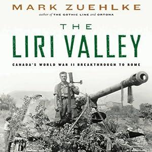 The Liri Valley: Canada's World War II Breakthrough to Rome | [Mark Zuehlke]