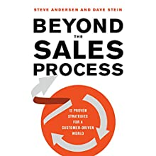 Beyond the Sales Process: 12 Proven Strategies for a Customer-Driven World Audiobook by Steve Andersen, Dave Stein Narrated by Jeff Cummings