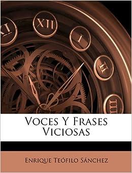 Voces Y Frases Viciosas (Spanish Edition): Enrique Teófilo Sánchez