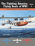 Great War Aviation, Vol. 23: The Fighting America Flying Boats of WWI, Vol. 2 - A Centennial Perspective on Great War Airplanes