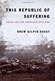 Image of This Republic of Suffering: Death and the American Civil War By Drew Gilpin Faust
