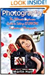 Photography: The Ultimate Beginners G...