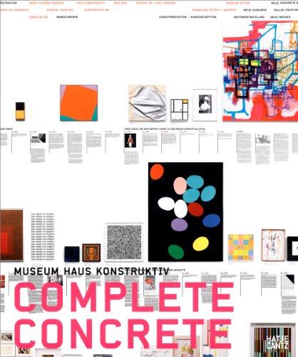 Complete Concrete: Over 100 Years of Constructive, Concrete, and Conceptual Art: Museum Haus Konstruktiv (The Haus Konstruktiv Collection)