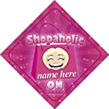 Shopaholic On Board Personalised Car Sign Joke / Novelty Gift / Present
