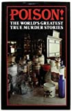 Poison!: The Worlds Greatest True Murder Stories