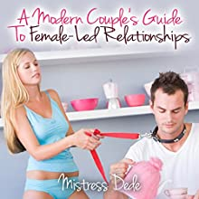 A Modern Couple's Guide to Female-Led Relationships (       UNABRIDGED) by Mistress Dede Narrated by Audrey Lusk