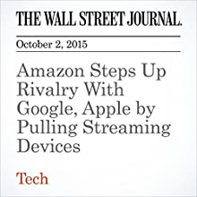 Amazon Steps Up Rivalry With Google, Apple by Pulling Streaming Devices (       UNABRIDGED) by Greg Bensinger Narrated by Fleet Cooper