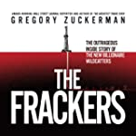 The Frackers: The Outrageous Inside S...