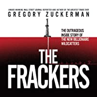 The Frackers: The Outrageous Inside Story of the New Billionaire Wildcatters (       UNABRIDGED) by Gregory Zuckerman Narrated by Sean Pratt