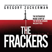 The Frackers: The Outrageous Inside Story of the New Billionaire Wildcatters Audiobook by Gregory Zuckerman Narrated by Sean Pratt