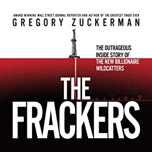 The Frackers: The Outrageous Inside Story of the New Billionaire Wildcatters | [Gregory Zuckerman]