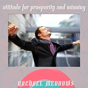 Attitude for Prosperity & Winning Hypnosis: Be Successful & Motivate Yourself, Guided Meditation, Positive Affirmations | [Rachael Meddows]