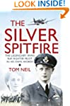 The Silver Spitfire: The Legendary WW...