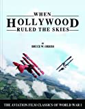 img - for When Hollywood Ruled the Skies: The Aviation Film Classics of World War I book / textbook / text book